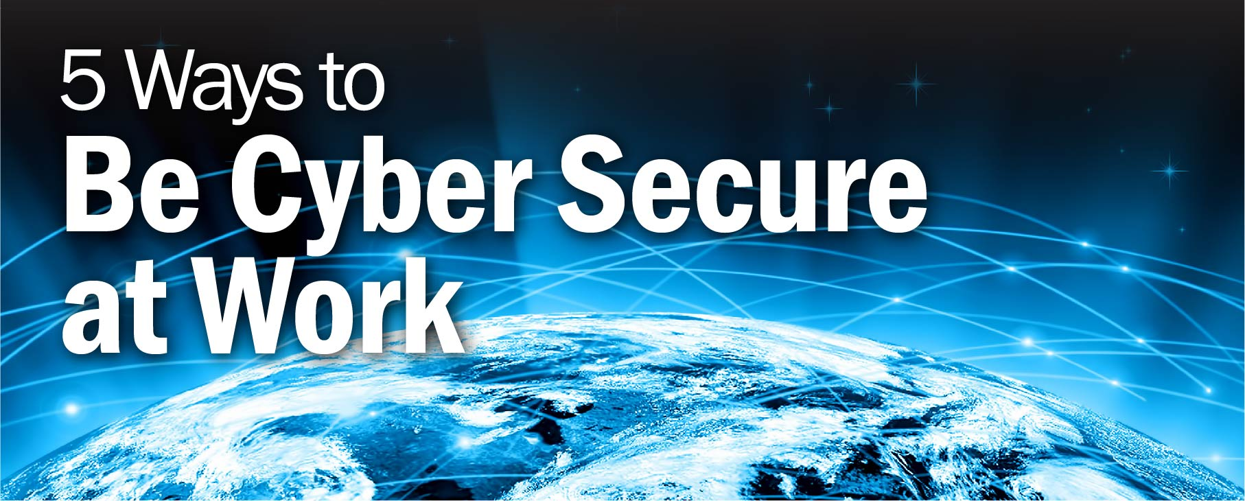 5 Ways to Be Cyber Secure at Work