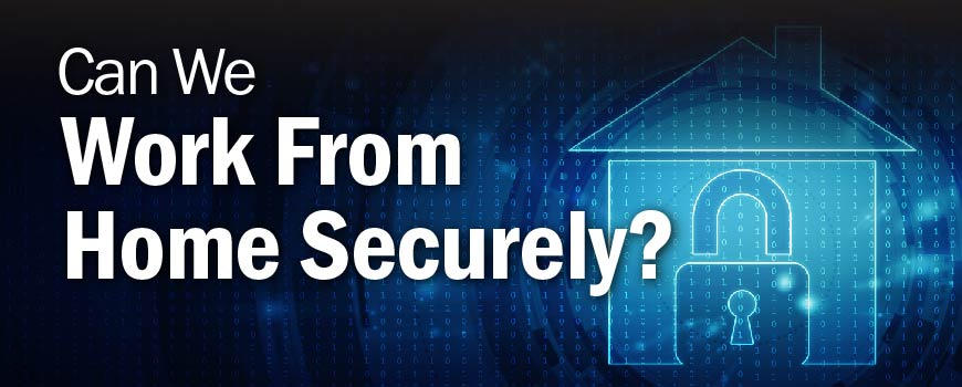 Can We Work From Home (WFH) Securely?