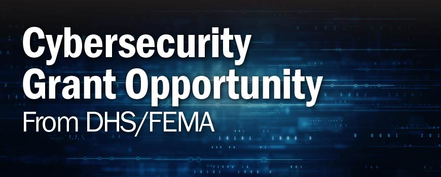 Cybersecurity Grant Opportunity From DHS/FEMA