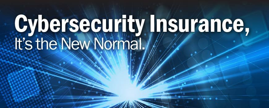 Cybersecurity Insurance, It's the New Normal.