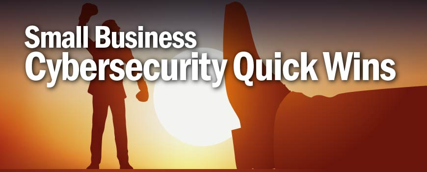 Small Business Cybersecurity Quick Wins