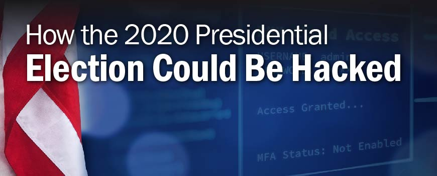 How the 2020 Presidential Election Could Be Hacked