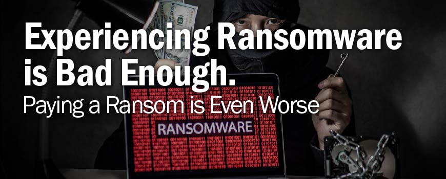 Experiencing Ransomware is Bad Enough. Paying The Ransom is Even Worse.