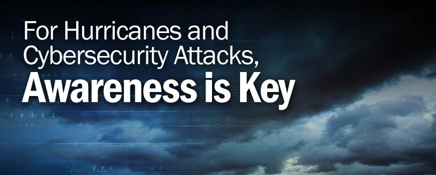 For Hurricanes and Cybersecurity Attacks, Awareness is Key