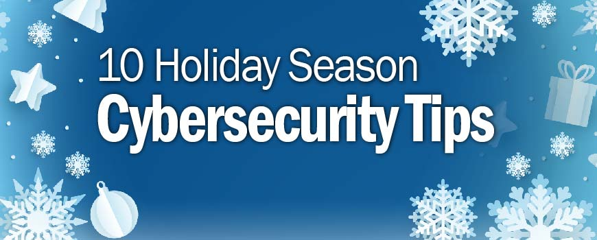 10 Holiday Season Cybersecurity Tips