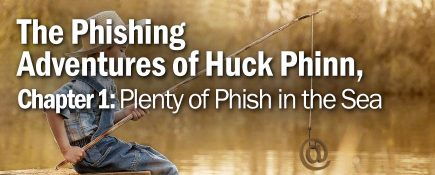 The Phishing Adventures of Huck Phinn, Plenty of Phish in the Sea
