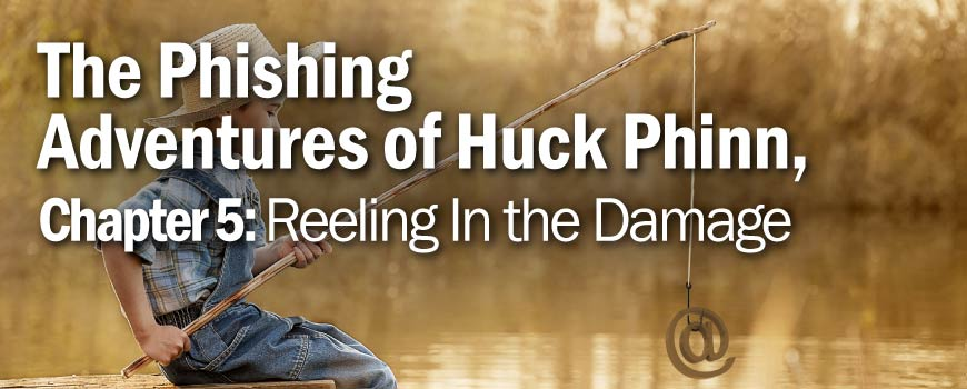 The Phishing Adventures of Huck Phinn, Reeling In the Damage