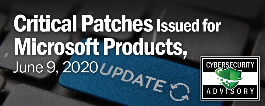 Critical Patches Issued for Microsoft Products, June 09, 2020