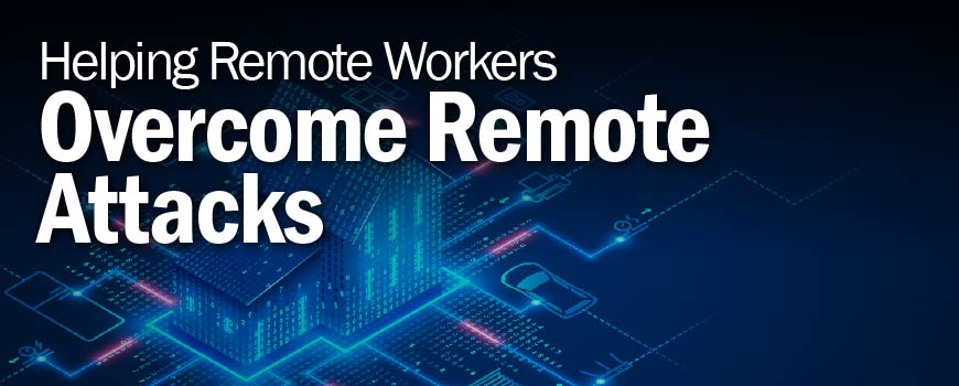 Helping Remote Workers Overcome Remote Attacks
