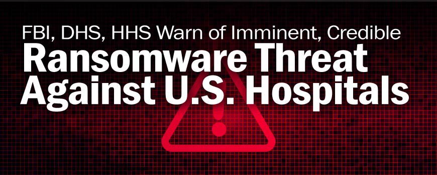 FBI, DHS, HHS Warn of Imminent, Credible Ransomware Threat Against U.S. Hospitals