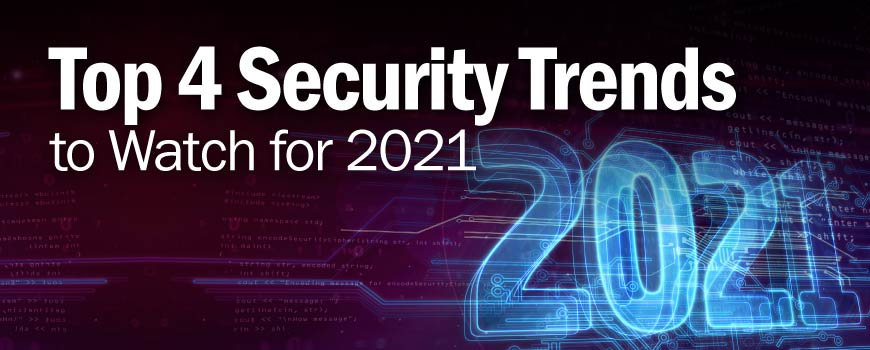 Top 4 Security Trends to Watch for 2021