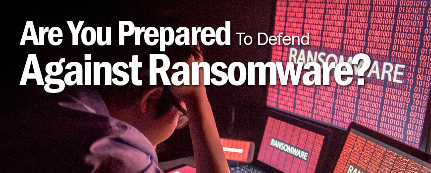 Are You Prepared to Defend Against Ransomware?