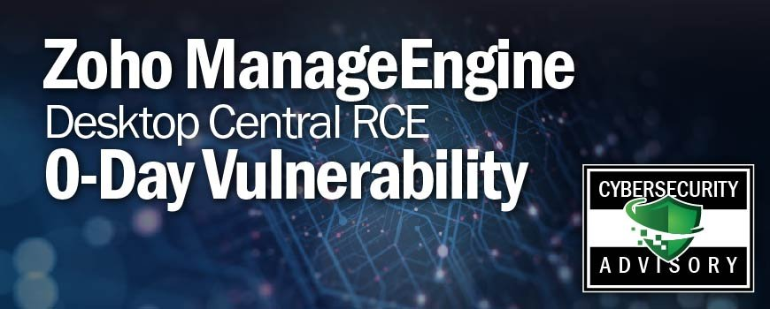 Zoho ManageEngine Desktop Central RCE 0-Day Vulnerability